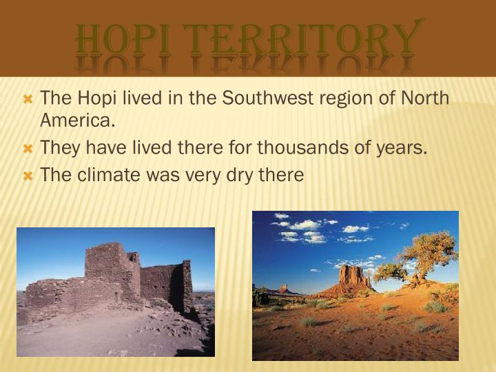 The Hopi lived in the Southwest region of North America.