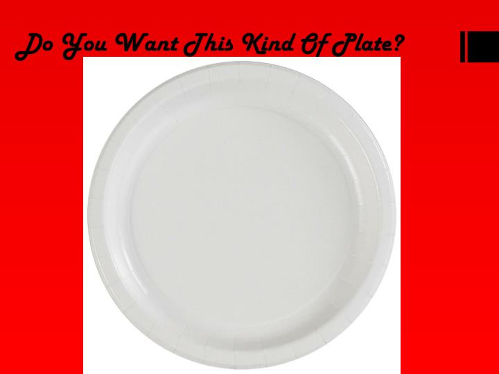 Do You Want This Kind Of Plate?