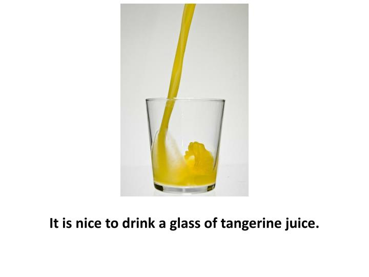 It is nice to drink a glass of tangerine juice.