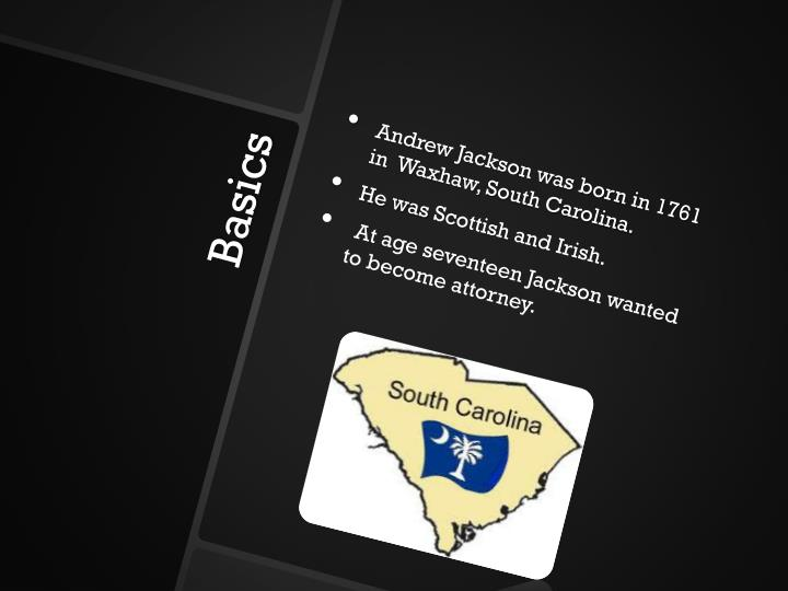 Andrew Jackson was born in 1761 in