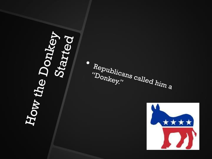"Republicans called him a ""Donkey."""