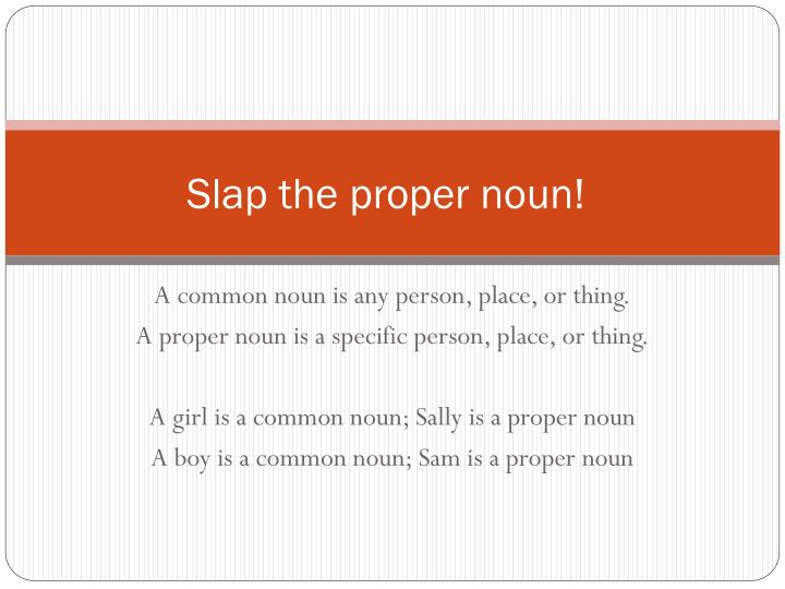 Slap the proper noun