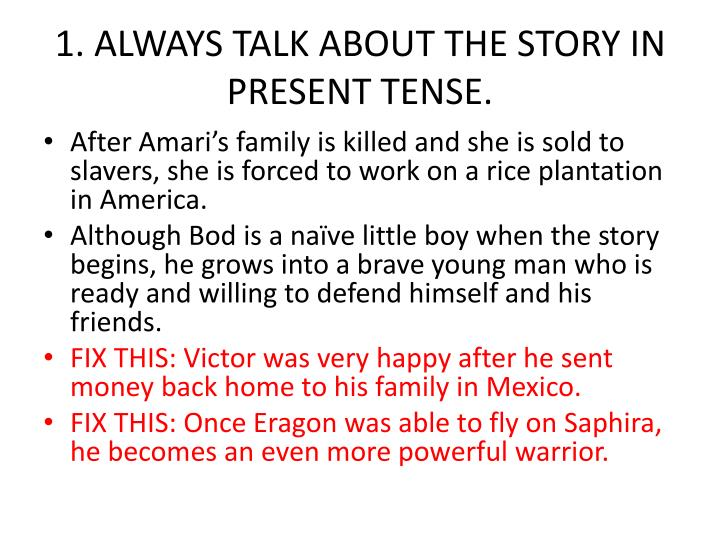 1 always talk about the story in present tense