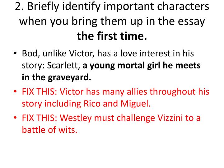 2. Briefly identify important characters when you bring them up in the essay
