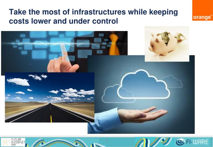 Take the most of infrastructures while keeping costs lower and under control