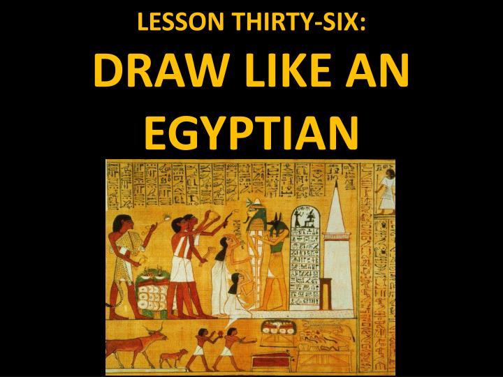 lesson thirty six draw like an egyptian