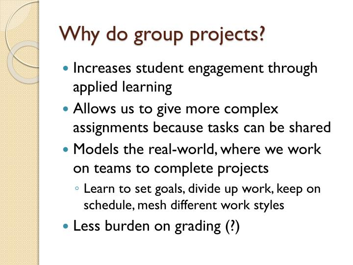 Why do group projects?