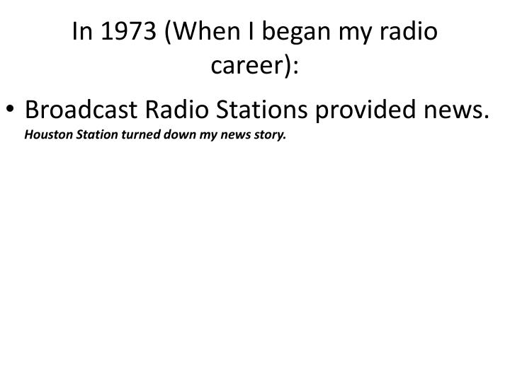 In 1973 (When I began my radio career):