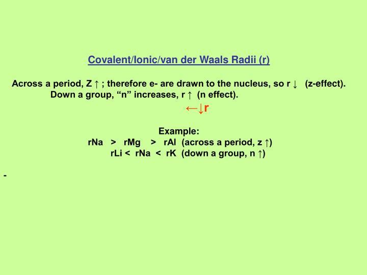 Covalent/Ionic/van der Waals Radii (r)