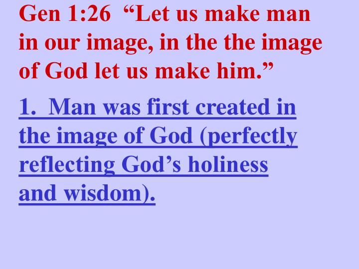 "Gen 1:26  ""Let us make man in our image, in the the image of God let us make him."""