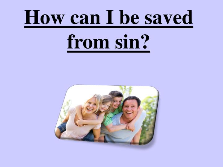 How can I be saved from sin?
