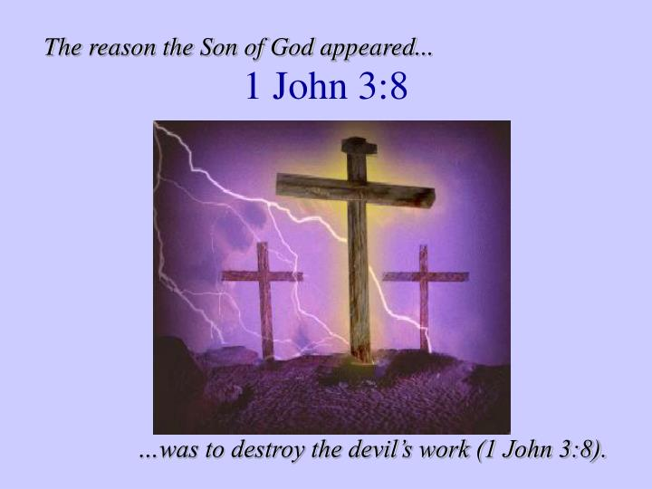 The reason the Son of God appeared...