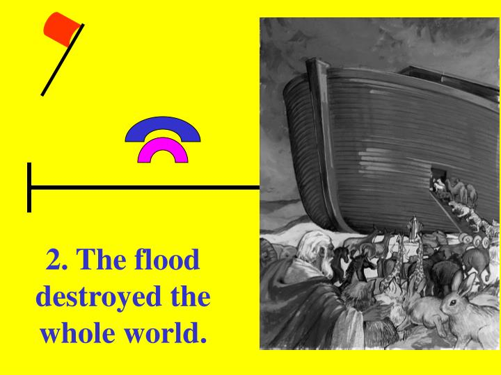 2. The flood destroyed