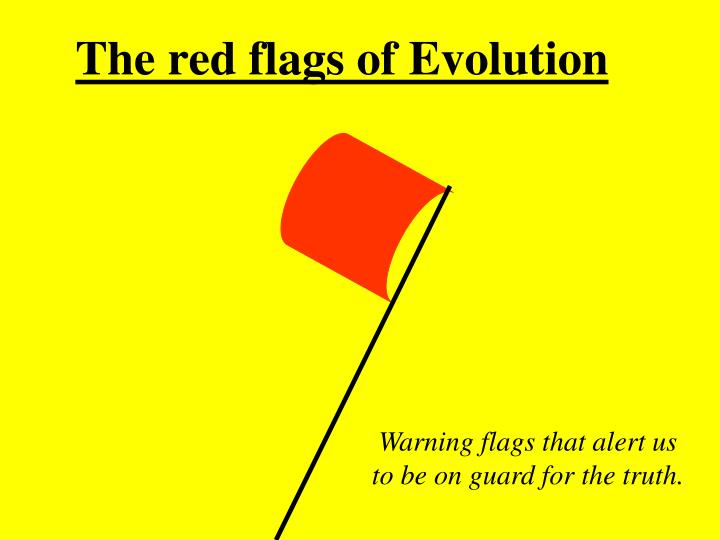 The red flags of Evolution