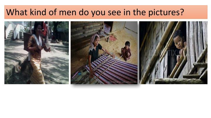 What kind of men do you see in the pictures?