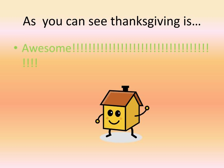 As  you can see thanksgiving is…