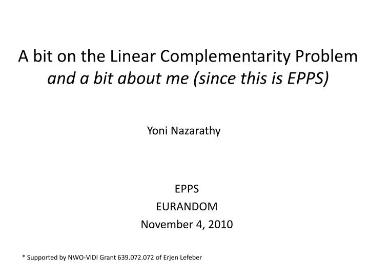 A bit on the linear complementarity problem and a bit about me since this is epps