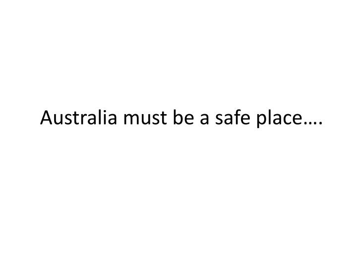 Australia must be a safe place….