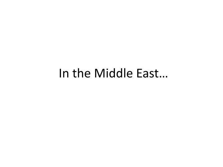 In the Middle East…