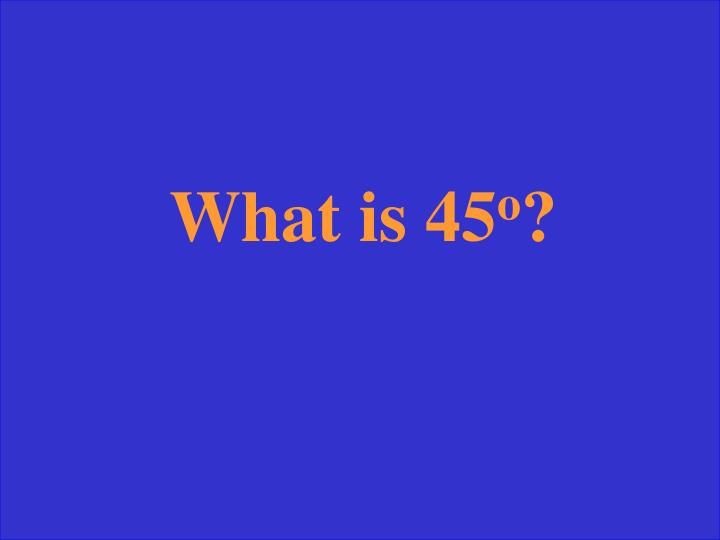 What is 45