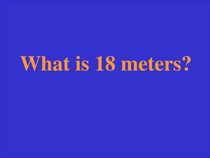 What is 18 meters?