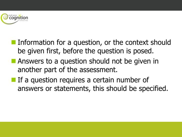 Information for a question, or the context should be given first, before the question is posed.