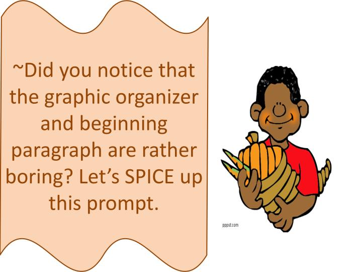 ~Did you notice that the graphic organizer and beginning paragraph are rather boring? Let's SPICE up this prompt.