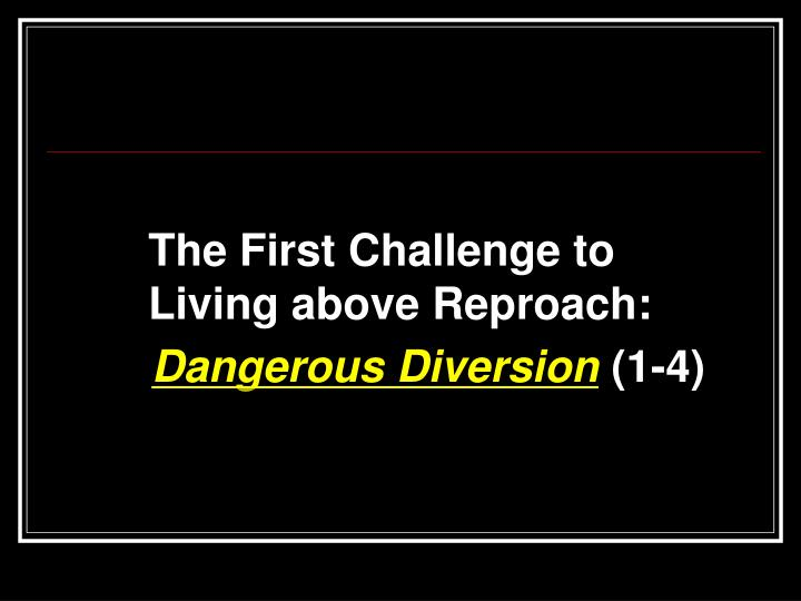 The First Challenge to Living above Reproach: