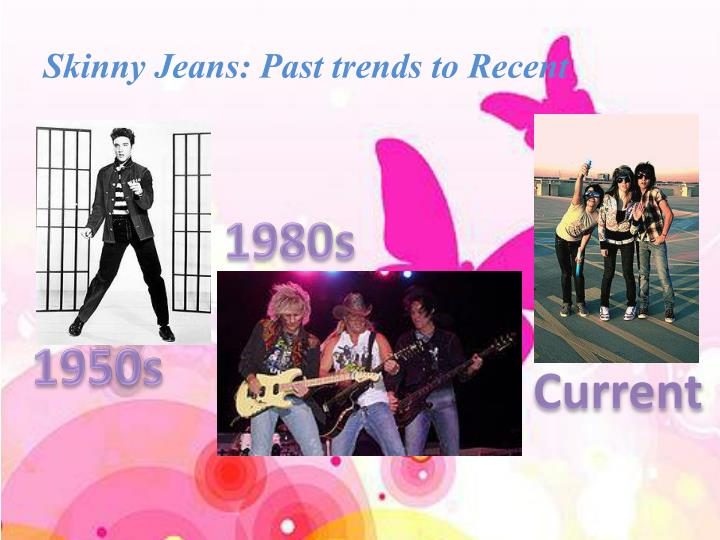 Skinny jeans past trends to recent