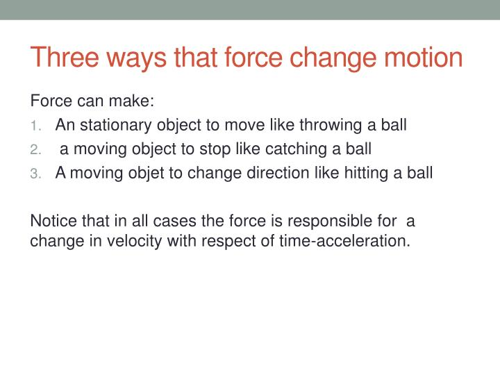 Three ways that force change motion