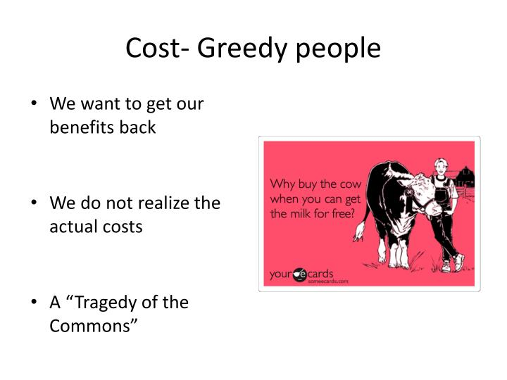 Cost- Greedy people