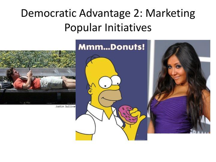 Democratic Advantage 2: Marketing Popular Initiatives
