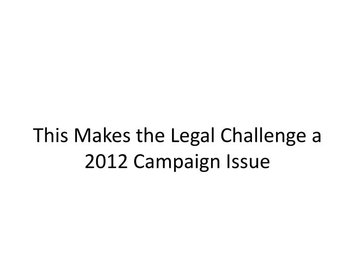 This Makes the Legal Challenge a 2012 Campaign Issue