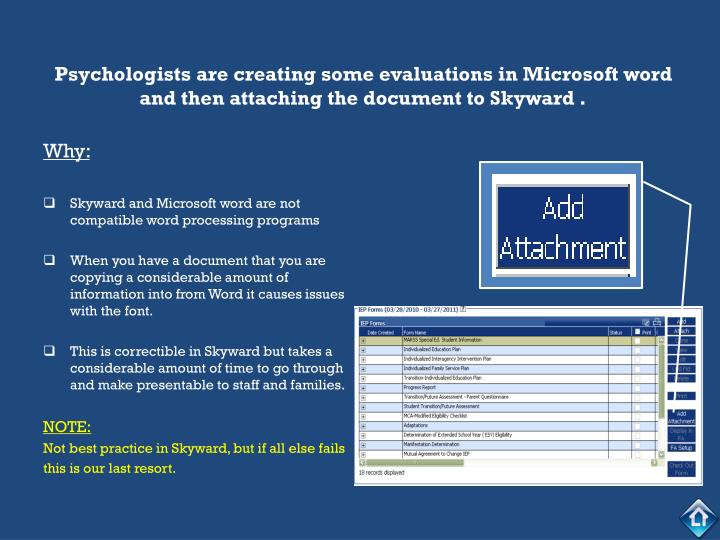 Psychologists are creating some evaluations in Microsoft word and then attaching the document to Skyward .