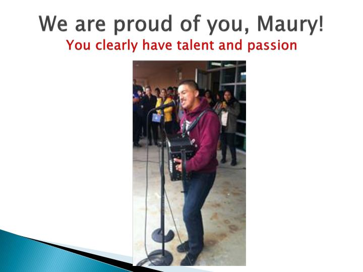 We are proud of you, Maury!