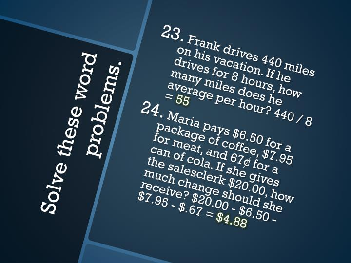 Frank drives 440 miles on his vacation. If he drives for 8 hours, how many miles does he average per hour? 440 / 8 =