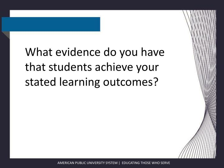 What evidence do you have that students achieve your stated learning outcomes?