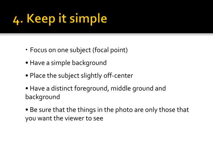 4. Keep it simple