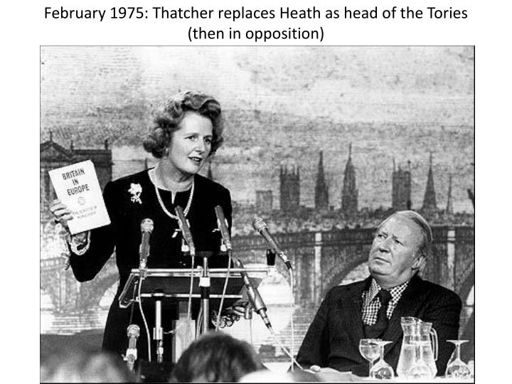 February 1975: Thatcher replaces Heath as head of the Tories