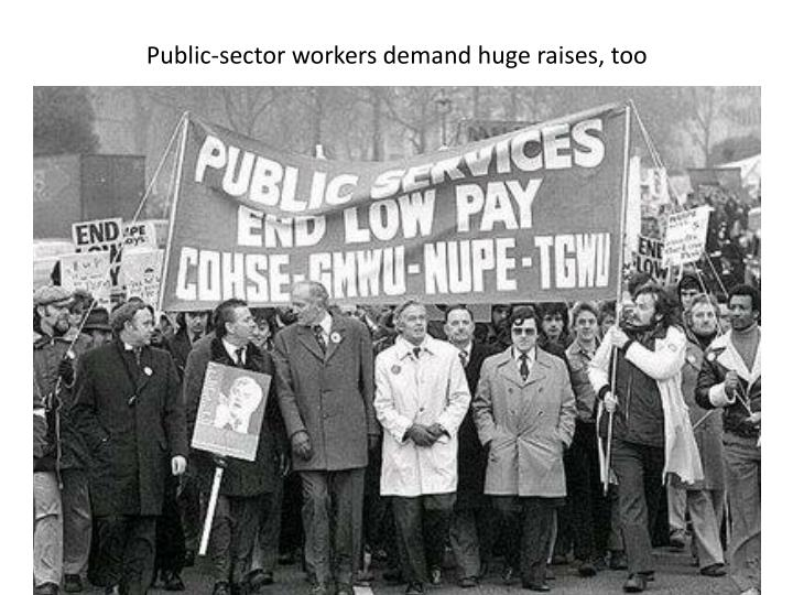 Public-sector workers demand huge raises, too