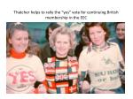 thatcher helps to rally the yes vote for continuing british membership in the eec