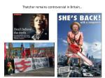thatcher remains controversial in britain