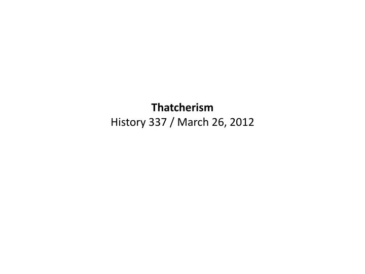 thatcherism history 337 march 26 2012