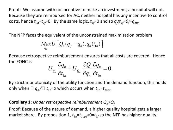 Proof:  We assume with no incentive to make an investment, a hospital will not.  Because they are reimbursed for AC, neither hospital has any incentive to control costs, hence