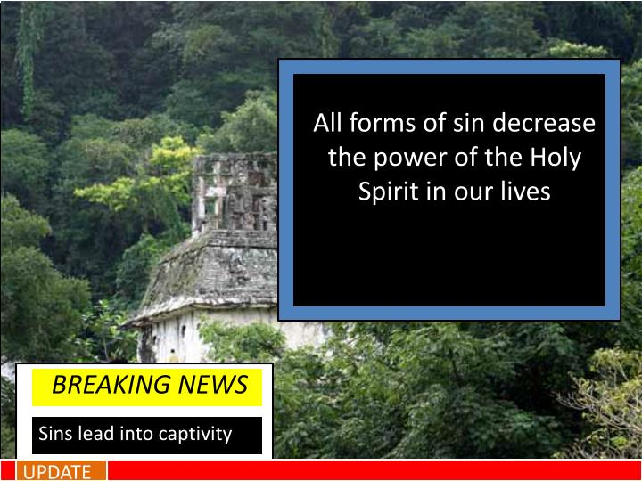 All forms of sin decrease the power of the Holy Spirit in our lives