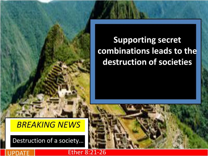 Supporting secret combinations leads to the destruction of societies