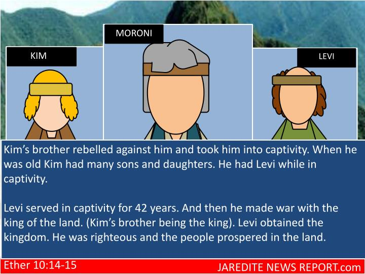 Kim's brother rebelled against him and took him into captivity. When he was old Kim had many sons and daughters. He had Levi while in captivity.