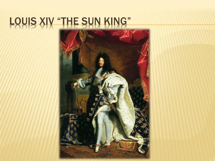 "Louis XIV ""The Sun King"""