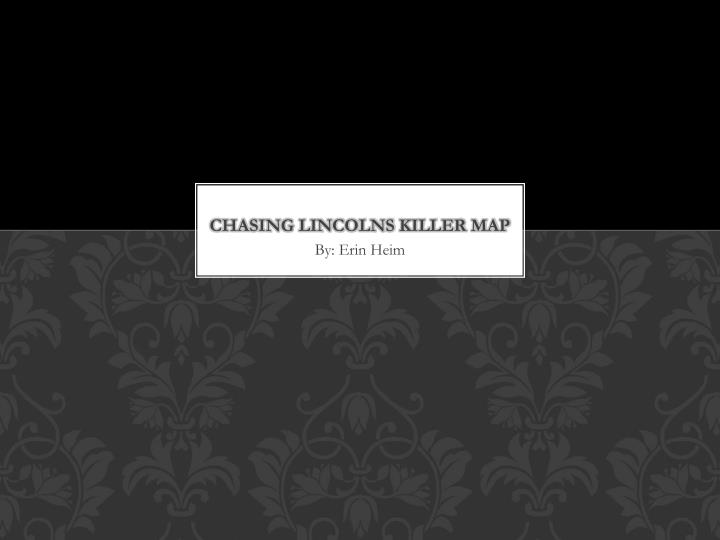 Chasing Lincolns Killer Map