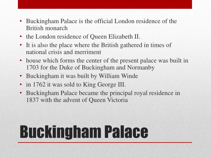 Buckingham Palace is the official London residence of the British